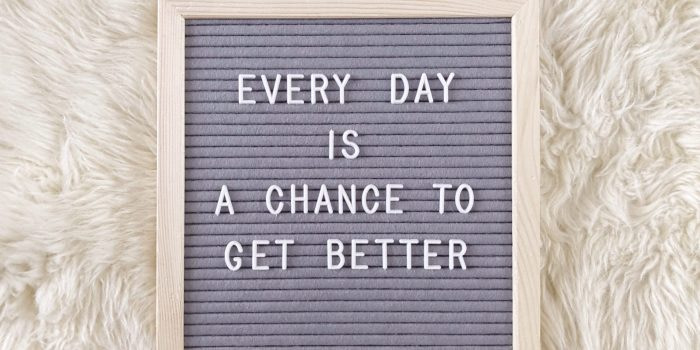 every-day-is-a-chance-to-get-better-98MPQYV