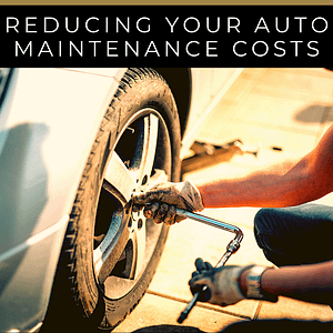 Reducing Your Auto Maintenance Costs